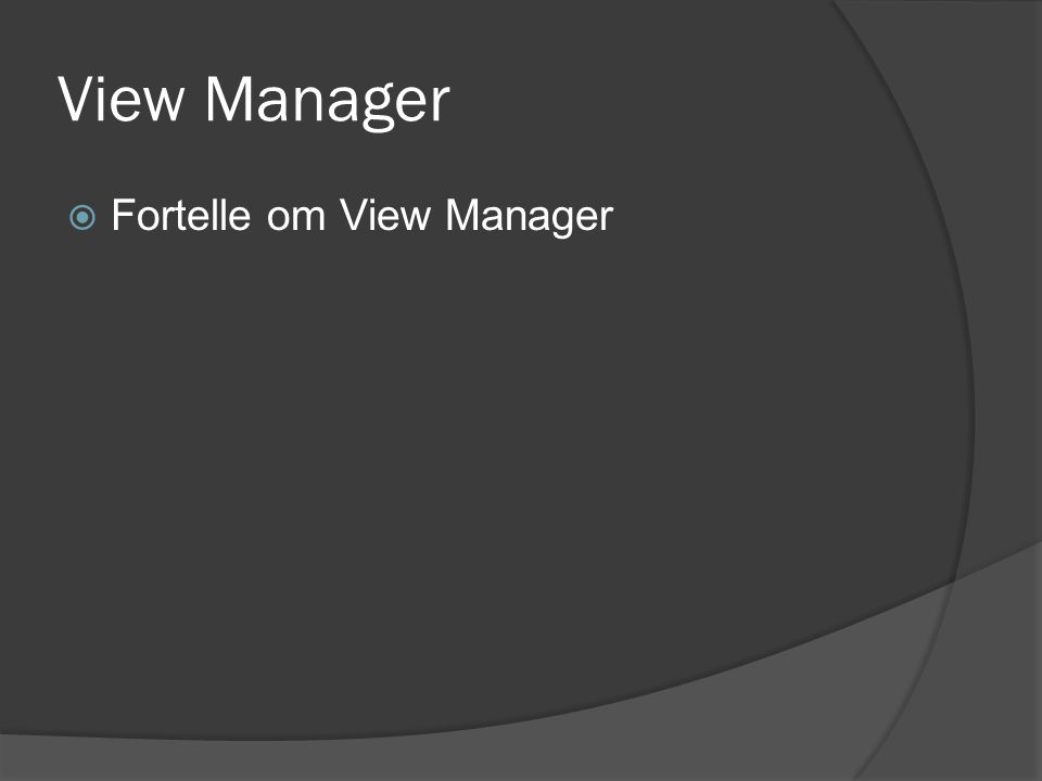 View Manager  Fortelle om View Manager