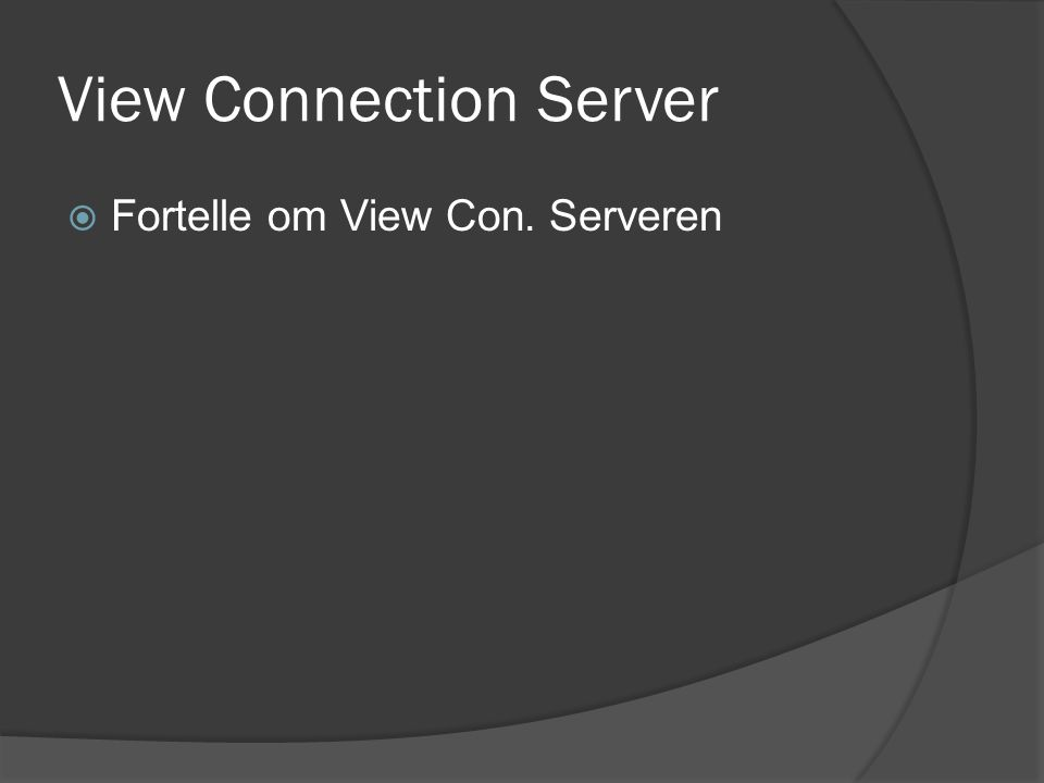 View Connection Server  Fortelle om View Con. Serveren