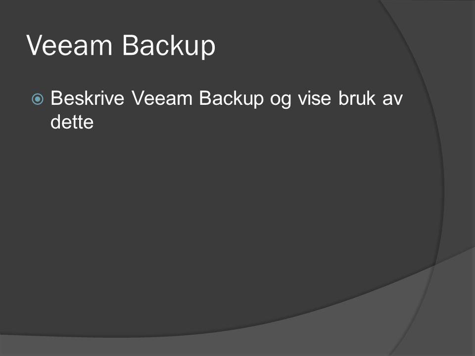 Veeam Backup  Beskrive Veeam Backup og vise bruk av dette