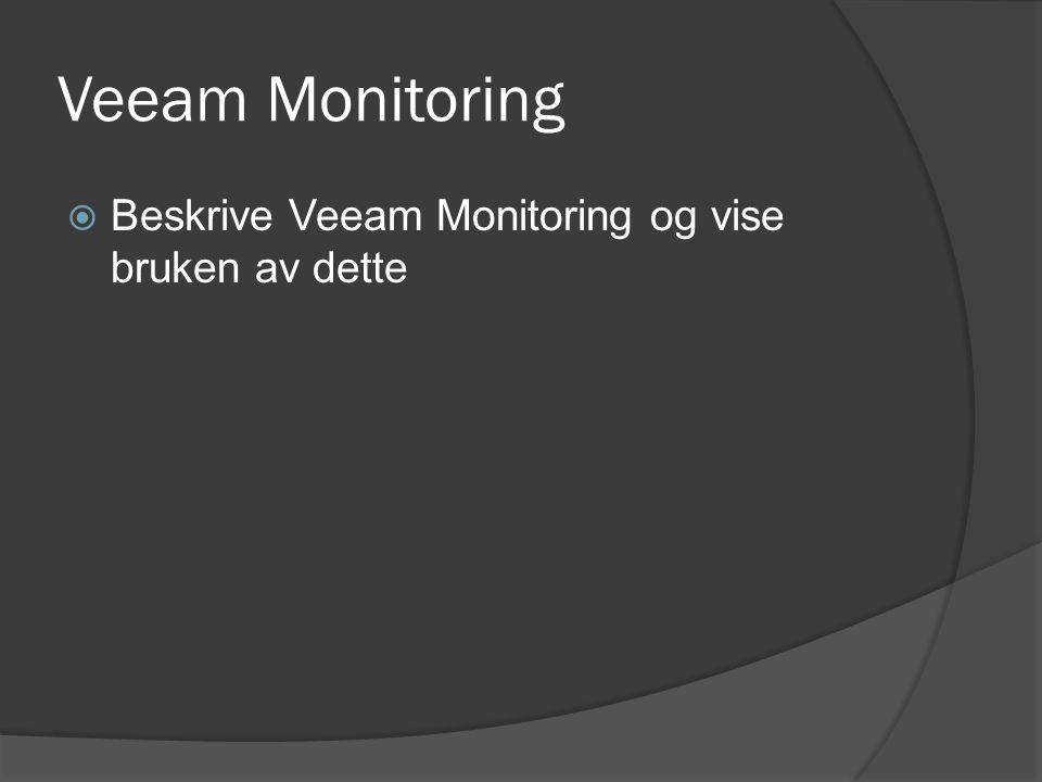 Veeam Monitoring  Beskrive Veeam Monitoring og vise bruken av dette