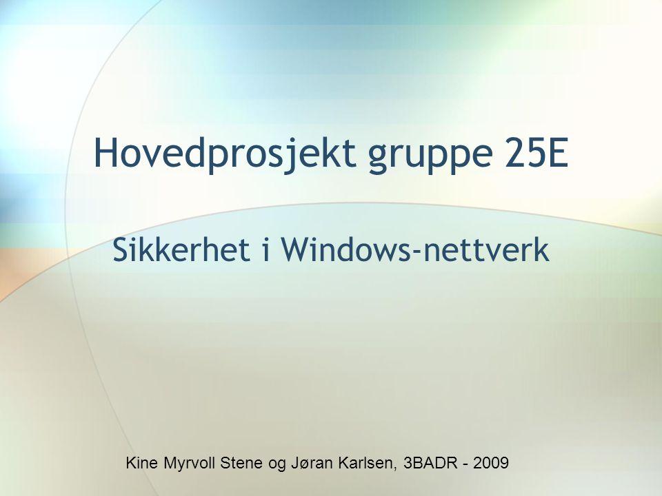Hovedprosjekt gruppe 25E Sikkerhet i Windows-nettverk Kine Myrvoll Stene og Jøran Karlsen, 3BADR - 2009