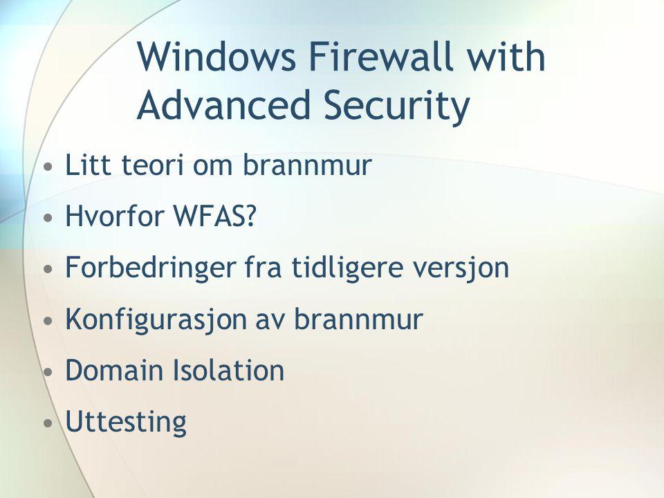 Windows Firewall with Advanced Security Litt teori om brannmur Hvorfor WFAS? Forbedringer fra tidligere versjon Konfigurasjon av brannmur Domain Isola