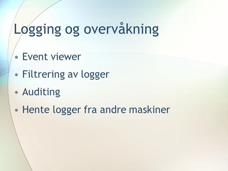 Logging og overvåkning Event viewer Filtrering av logger Auditing Hente logger fra andre maskiner