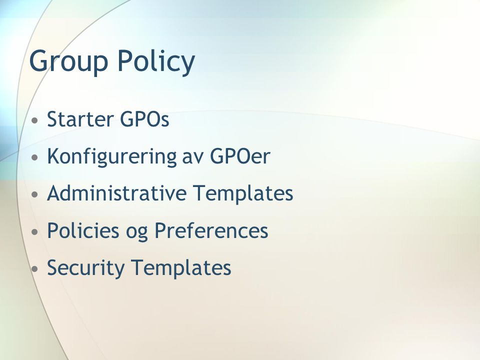 Group Policy Starter GPOs Konfigurering av GPOer Administrative Templates Policies og Preferences Security Templates