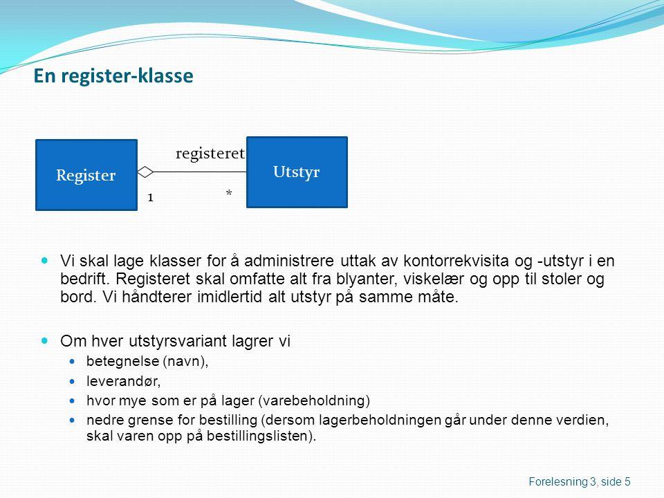En register-klasse Vi skal lage klasser for å administrere uttak av kontorrekvisita og -utstyr i en bedrift.