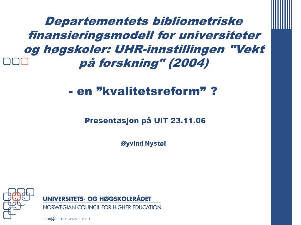 www.uhr.no uhr@uhr.no Fra og med 2006: Budsjetter fordeles etter vitenskapelig publisering i U&H-sektoren Budsjett Basis: 60%Utdanning: 25%Forskning: 15% Strategiske midlerResultatbasert Vitenskapelig publisering Doktorgrader Ekstern finansiering (EU/NFR)