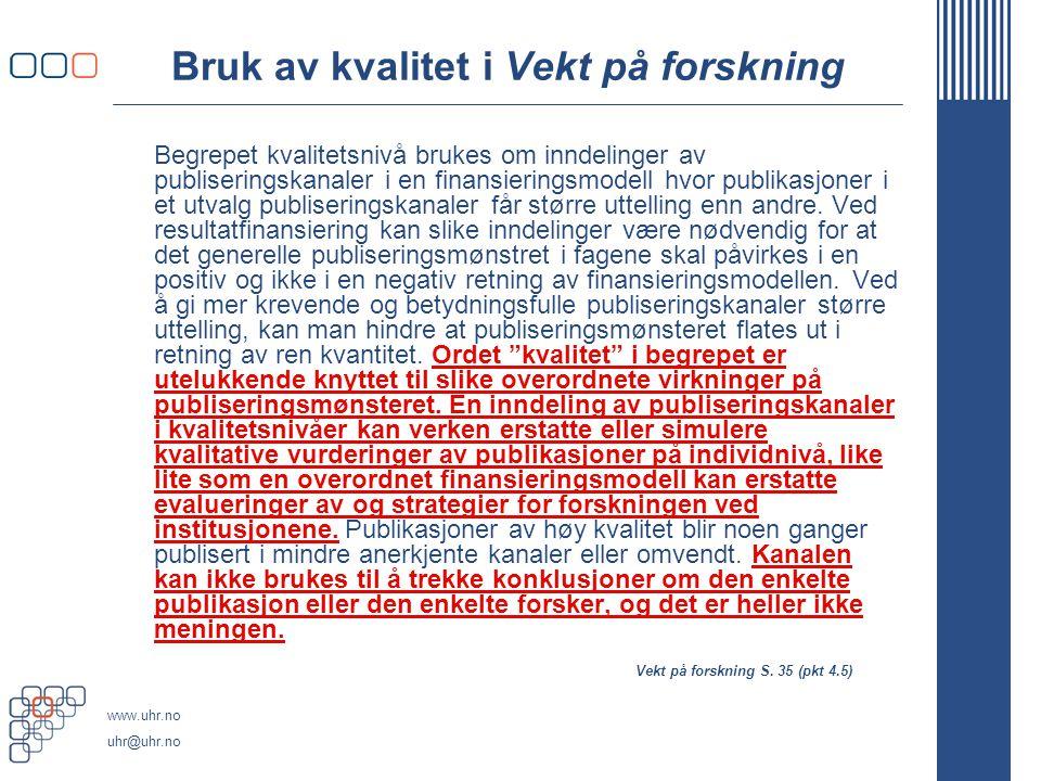 www.uhr.no uhr@uhr.no Bruk av kvalitet i Vekt på forskning Begrepet kvalitetsnivå brukes om inndelinger av publiseringskanaler i en finansieringsmodel