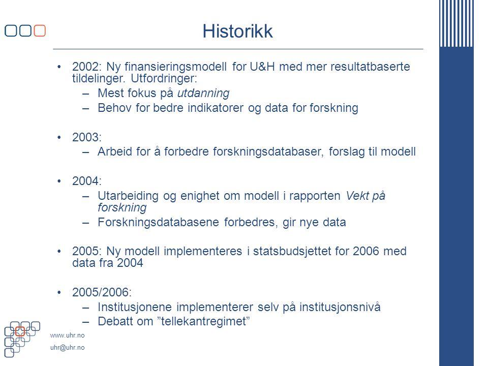 www.uhr.no uhr@uhr.no Historikk 2002: Ny finansieringsmodell for U&H med mer resultatbaserte tildelinger. Utfordringer: –Mest fokus på utdanning –Beho
