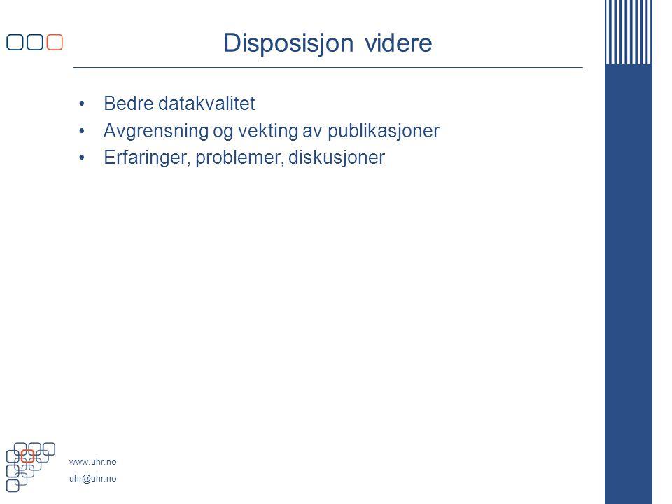 www.uhr.no uhr@uhr.no Bedre datakvalitet Avgrensning og vekting av publikasjoner Erfaringer, problemer, diskusjoner Disposisjon videre