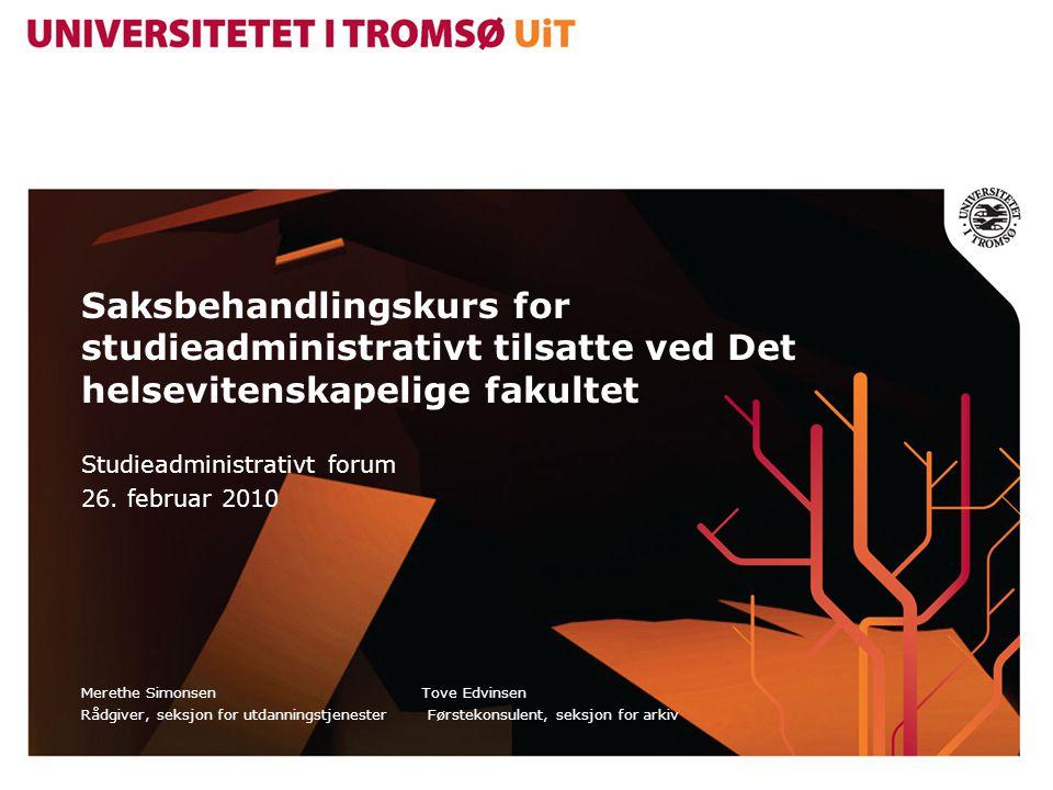 Saksbehandlingskurs for studieadministrativt tilsatte ved Det helsevitenskapelige fakultet Studieadministrativt forum 26. februar 2010 Merethe Simonse