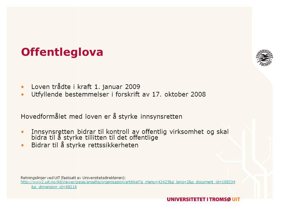 Offentleglova Loven trådte i kraft 1. januar 2009 Utfyllende bestemmelser i forskrift av 17. oktober 2008 Hovedformålet med loven er å styrke innsynsr