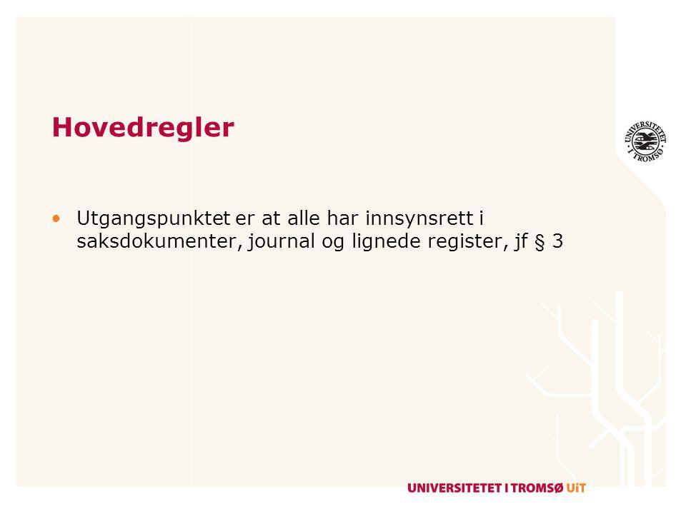 Hovedregler Utgangspunktet er at alle har innsynsrett i saksdokumenter, journal og lignede register, jf § 3