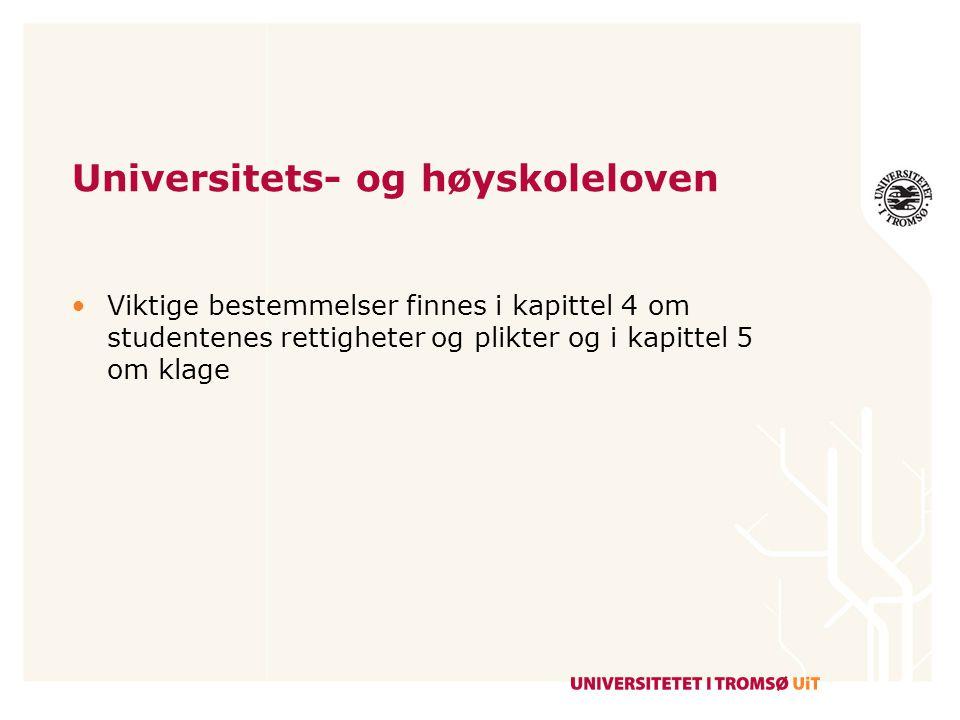 Universitets- og høyskoleloven Viktige bestemmelser finnes i kapittel 4 om studentenes rettigheter og plikter og i kapittel 5 om klage