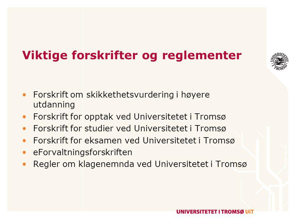 Viktige forskrifter og reglementer Forskrift om skikkethetsvurdering i høyere utdanning Forskrift for opptak ved Universitetet i Tromsø Forskrift for
