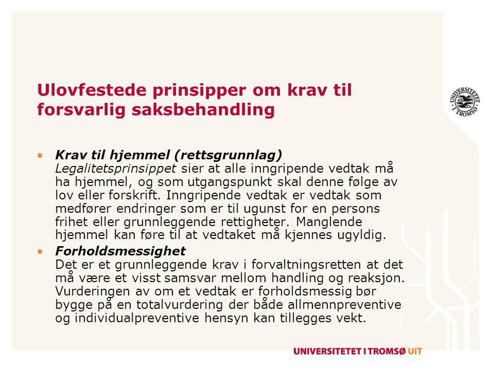 Ulovfestede prinsipper om krav til forsvarlig saksbehandling Krav til hjemmel (rettsgrunnlag) Legalitetsprinsippet sier at alle inngripende vedtak må