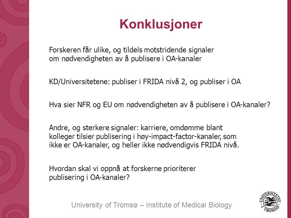 University of Tromsø – Institute of Medical Biology Konklusjoner Forskeren får ulike, og tildels motstridende signaler om nødvendigheten av å publisere i OA-kanaler KD/Universitetene: publiser i FRIDA nivå 2, og publiser i OA Hva sier NFR og EU om nødvendigheten av å publisere i OA-kanaler.
