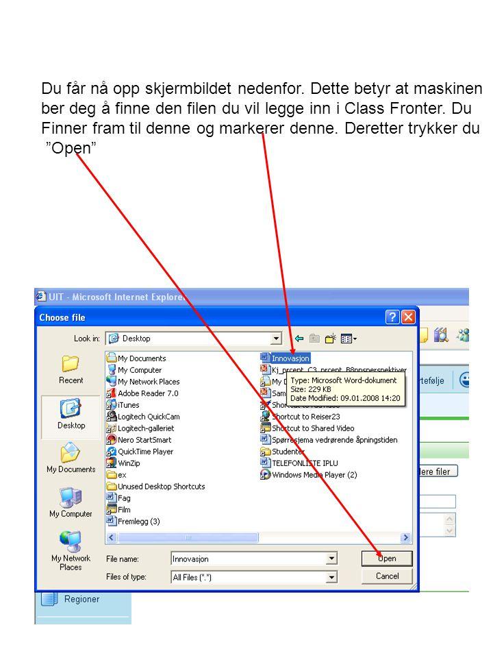 Du får nå opp skjermbildet nedenfor. Dette betyr at maskinen ber deg å finne den filen du vil legge inn i Class Fronter. Du Finner fram til denne og m