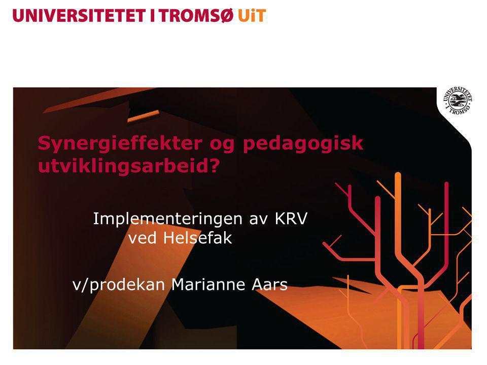 Synergieffekter og pedagogisk utviklingsarbeid? Implementeringen av KRV ved Helsefak v/prodekan Marianne Aars