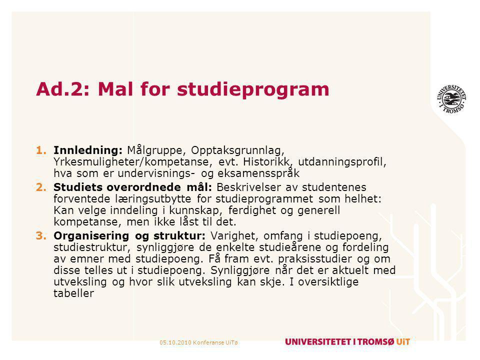 05.10.2010 Konferanse UiTø Ad.2: Mal for studieprogram 1.Innledning: Målgruppe, Opptaksgrunnlag, Yrkesmuligheter/kompetanse, evt. Historikk, utdanning