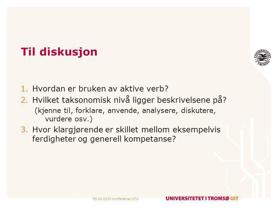 05.10.2010 Konferanse UiTø Til diskusjon 1.Hvordan er bruken av aktive verb? 2.Hvilket taksonomisk nivå ligger beskrivelsene på? (kjenne til, forklare