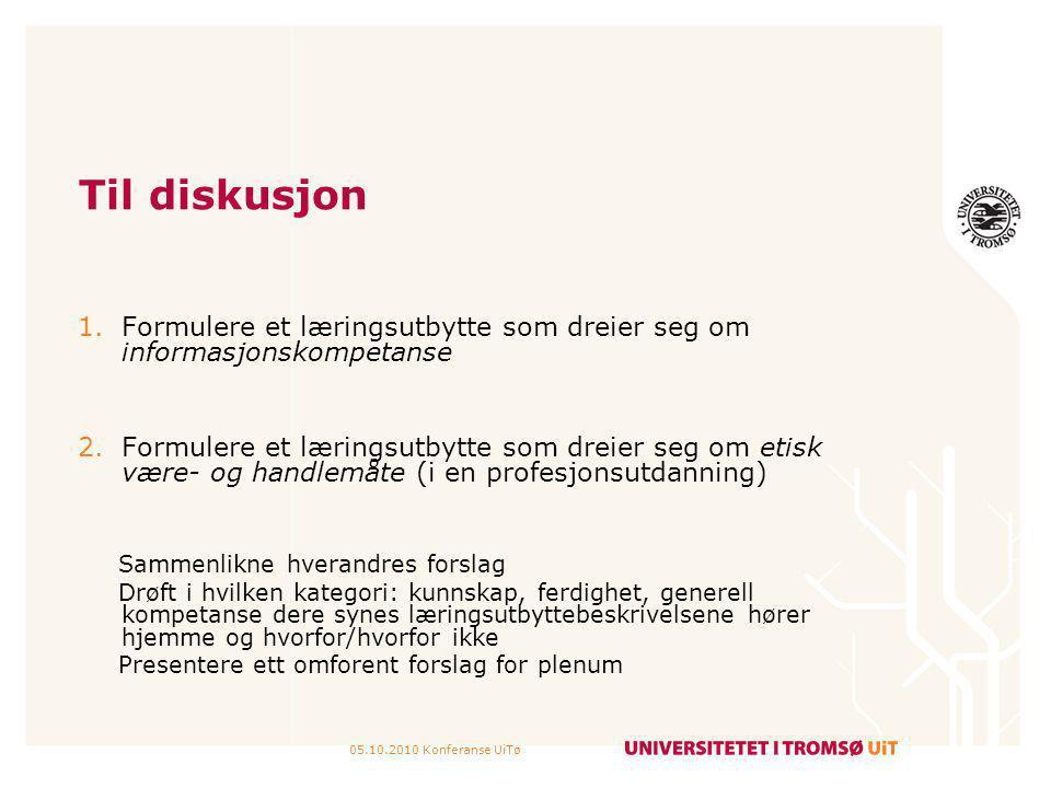 05.10.2010 Konferanse UiTø Til diskusjon 1.Formulere et læringsutbytte som dreier seg om informasjonskompetanse 2.Formulere et læringsutbytte som drei