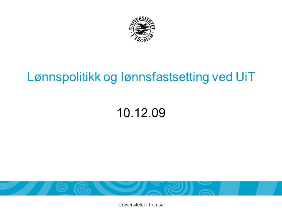 Universitetet i Tromsø Lønnspolitikk og lønnsfastsetting ved UiT 10.12.09