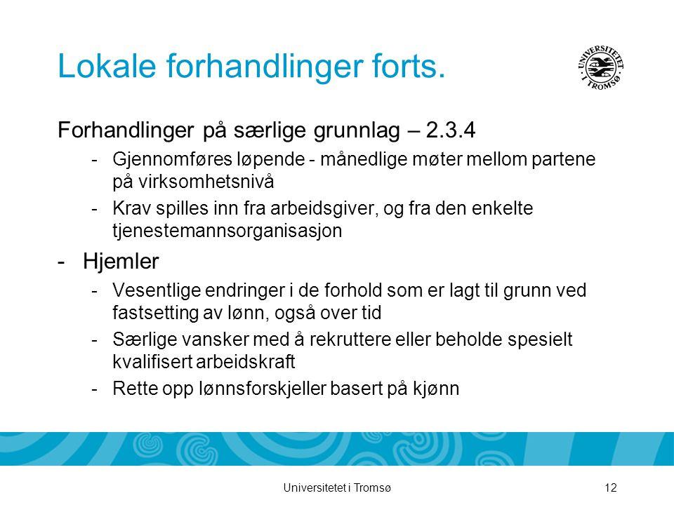 Universitetet i Tromsø12 Lokale forhandlinger forts. Forhandlinger på særlige grunnlag – 2.3.4 -Gjennomføres løpende - månedlige møter mellom partene