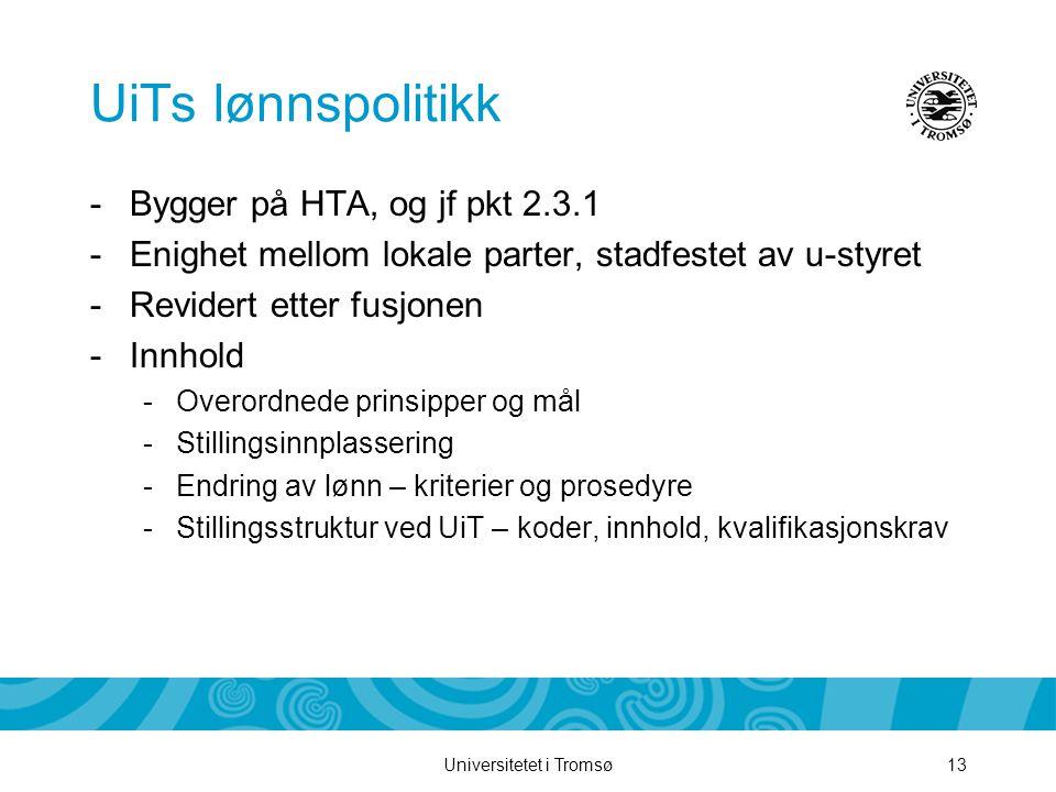 Universitetet i Tromsø13 UiTs lønnspolitikk -Bygger på HTA, og jf pkt 2.3.1 -Enighet mellom lokale parter, stadfestet av u-styret -Revidert etter fusj