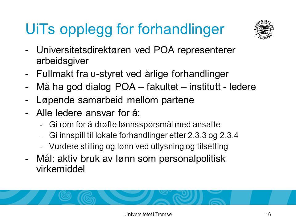 Universitetet i Tromsø16 UiTs opplegg for forhandlinger -Universitetsdirektøren ved POA representerer arbeidsgiver -Fullmakt fra u-styret ved årlige f