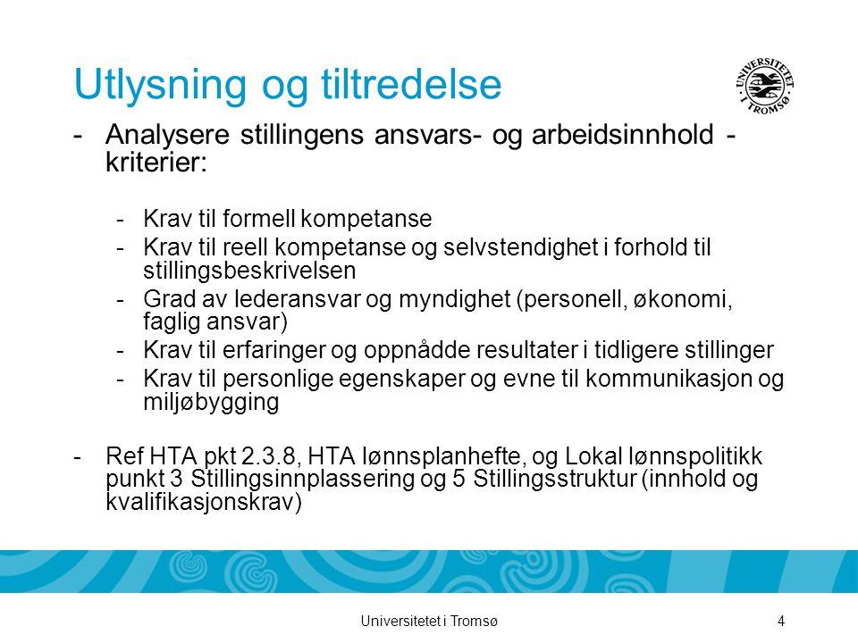 Universitetet i Tromsø4 Utlysning og tiltredelse -Analysere stillingens ansvars- og arbeidsinnhold - kriterier: -Krav til formell kompetanse -Krav til