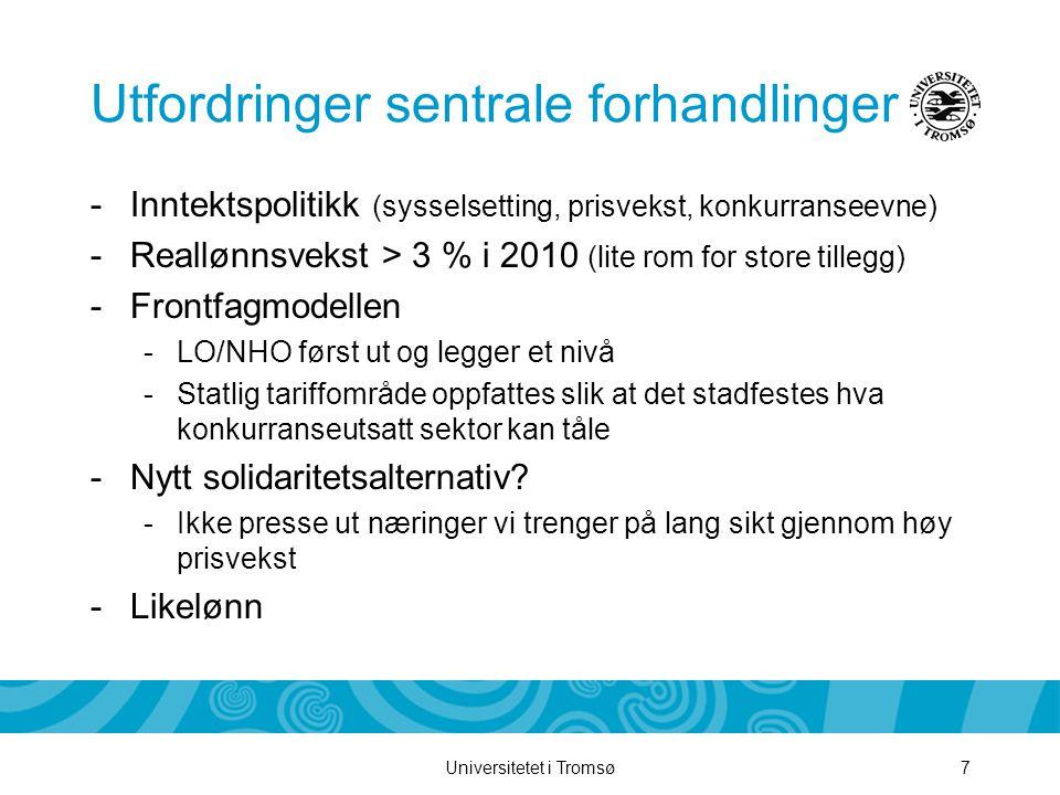Universitetet i Tromsø7 Utfordringer sentrale forhandlinger -Inntektspolitikk (sysselsetting, prisvekst, konkurranseevne) -Reallønnsvekst > 3 % i 2010