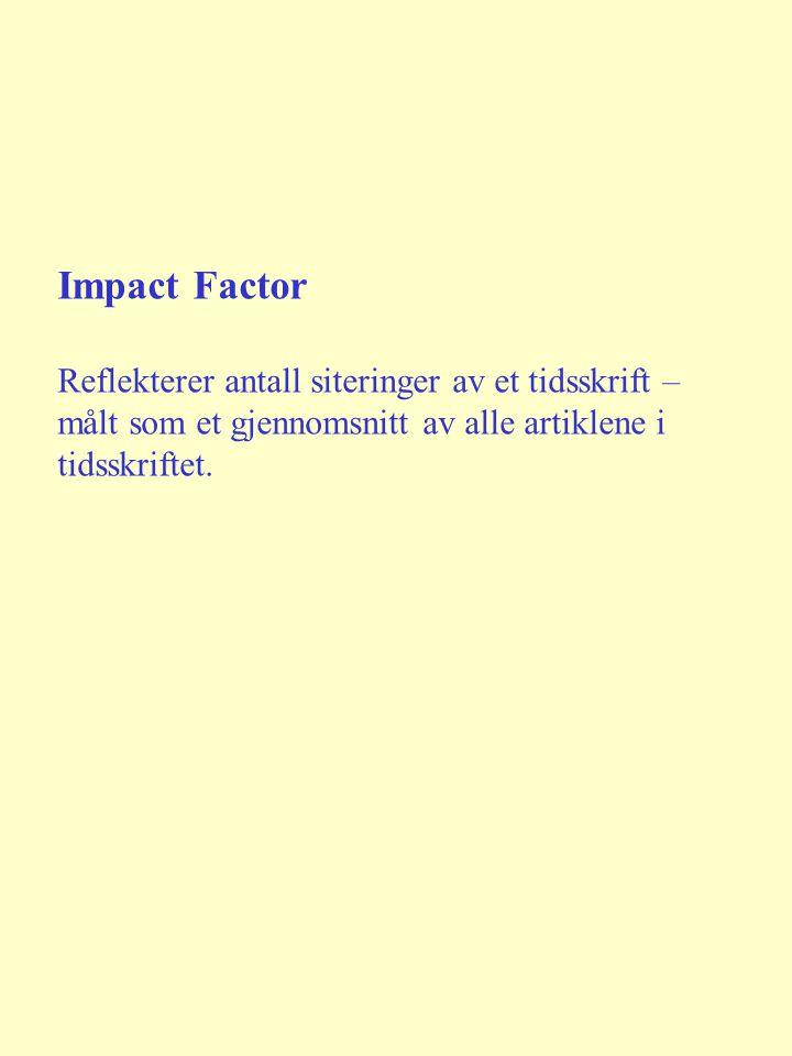 Impact Factor Reflekterer antall siteringer av et tidsskrift – målt som et gjennomsnitt av alle artiklene i tidsskriftet.