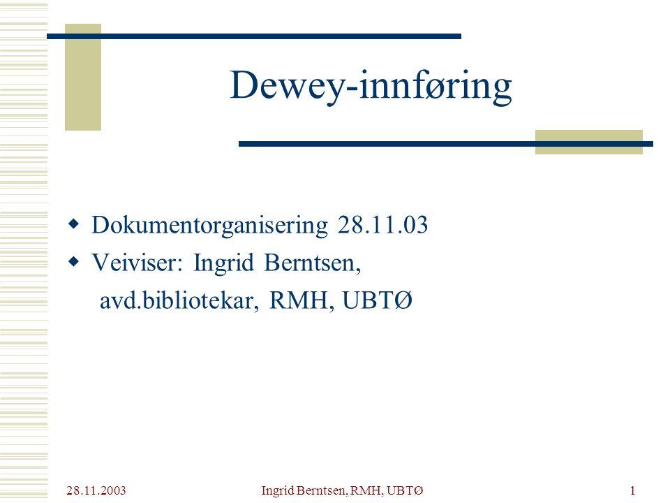 28.11.2003 Ingrid Berntsen, RMH, UBTØ1 Dewey-innføring  Dokumentorganisering 28.11.03  Veiviser: Ingrid Berntsen, avd.bibliotekar, RMH, UBTØ