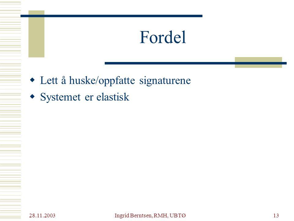 28.11.2003 Ingrid Berntsen, RMH, UBTØ13 Fordel  Lett å huske/oppfatte signaturene  Systemet er elastisk