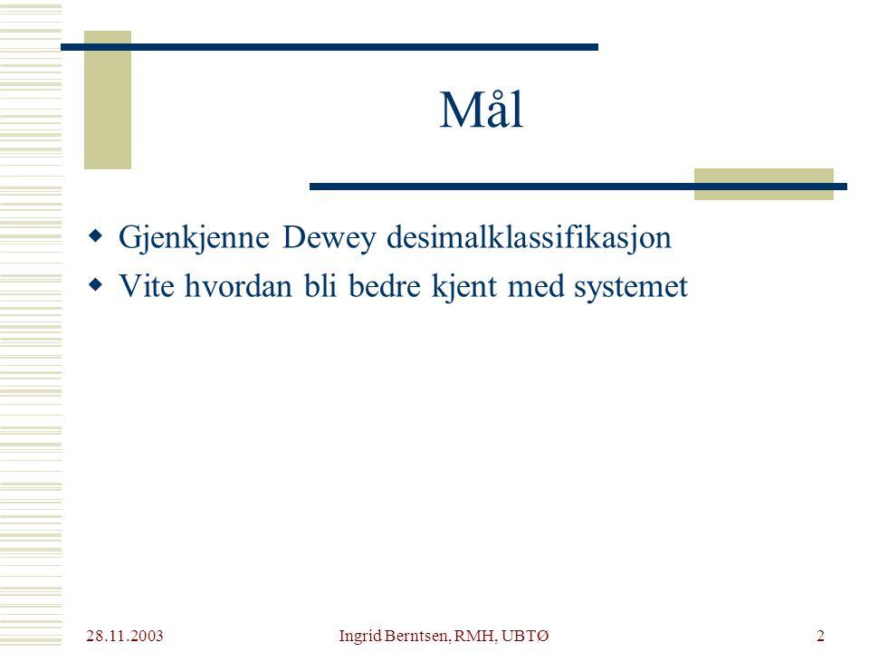 28.11.2003 Ingrid Berntsen, RMH, UBTØ2 Mål  Gjenkjenne Dewey desimalklassifikasjon  Vite hvordan bli bedre kjent med systemet