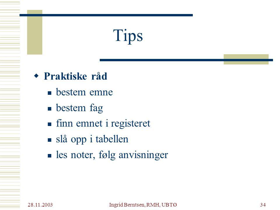 28.11.2003 Ingrid Berntsen, RMH, UBTØ34 Tips  Praktiske råd bestem emne bestem fag finn emnet i registeret slå opp i tabellen les noter, følg anvisninger
