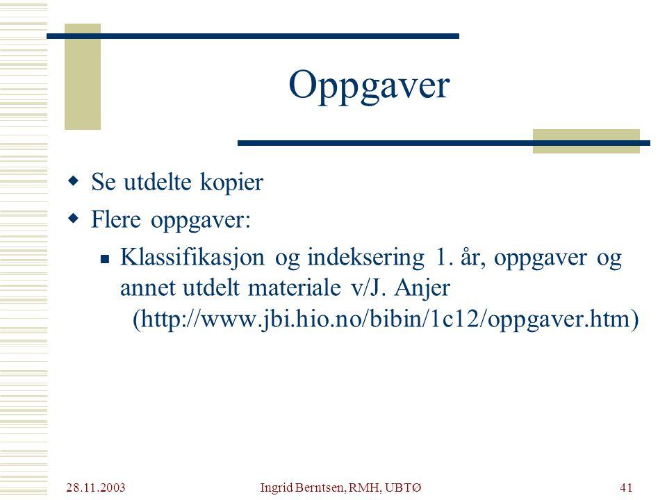 28.11.2003 Ingrid Berntsen, RMH, UBTØ41 Oppgaver  Se utdelte kopier  Flere oppgaver: Klassifikasjon og indeksering 1.