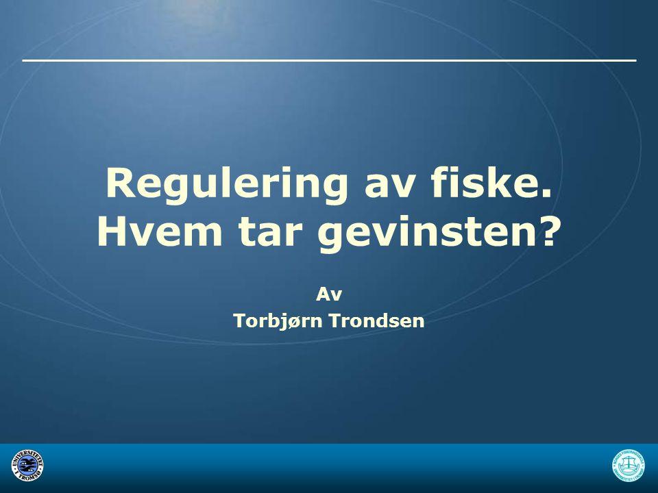 Regulering av fiske. Hvem tar gevinsten? Av Torbjørn Trondsen