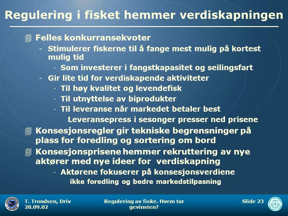 T. Trondsen, Driv 28.09.02 Regulering av fiske. Hvem tar gevinsten? Slide 23 Regulering i fisket hemmer verdiskapningen 4Felles konkurransekvoter -Sti