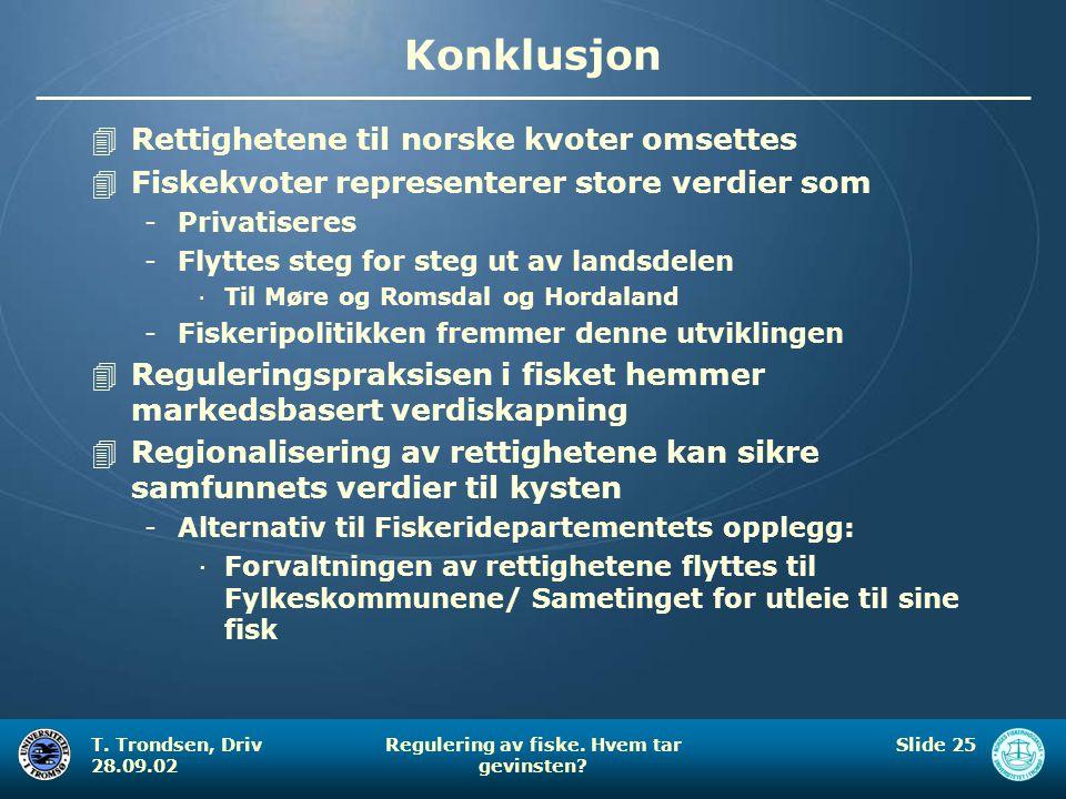 T. Trondsen, Driv 28.09.02 Regulering av fiske. Hvem tar gevinsten? Slide 25 Konklusjon 4Rettighetene til norske kvoter omsettes 4Fiskekvoter represen