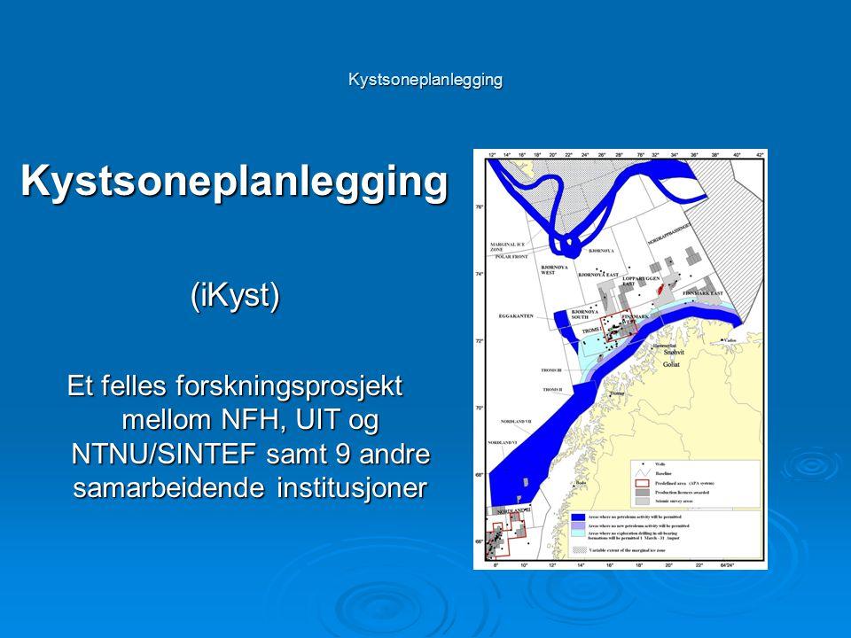 Kystsoneplanlegging Kystsoneplanlegging(iKyst) Et felles forskningsprosjekt mellom NFH, UIT og NTNU/SINTEF samt 9 andre samarbeidende institusjoner