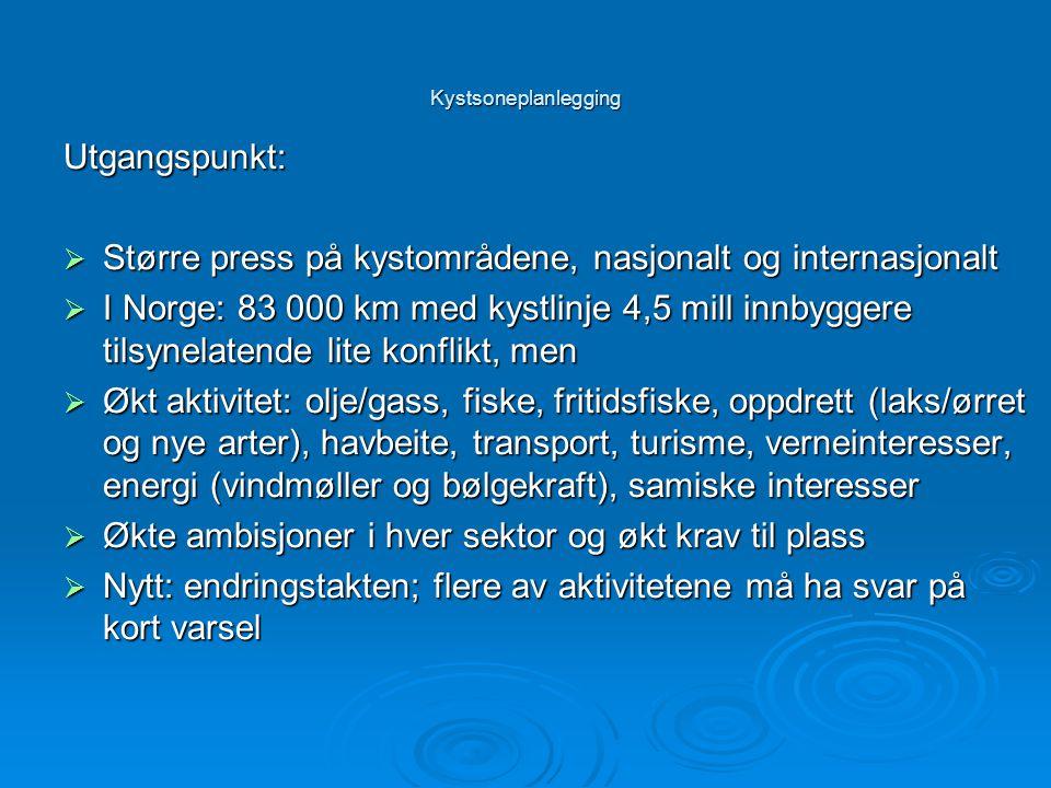 Kystsoneplanlegging Utgangspunkt:  Større press på kystområdene, nasjonalt og internasjonalt  I Norge: 83 000 km med kystlinje 4,5 mill innbyggere t