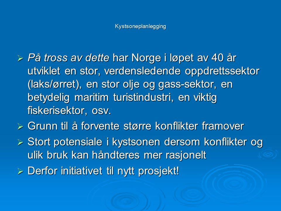 Kystsoneplanlegging  På tross av dette har Norge i løpet av 40 år utviklet en stor, verdensledende oppdrettssektor (laks/ørret), en stor olje og gass