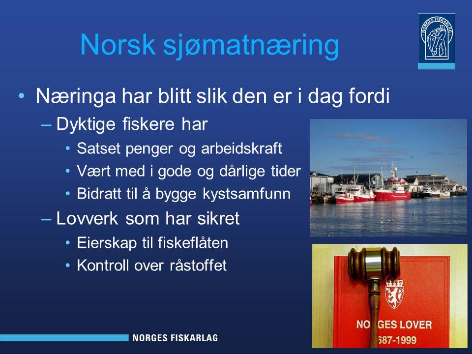 Norsk sjømatnæring Næringa har blitt slik den er i dag fordi –Dyktige fiskere har Satset penger og arbeidskraft Vært med i gode og dårlige tider Bidratt til å bygge kystsamfunn –Lovverk som har sikret Eierskap til fiskeflåten Kontroll over råstoffet