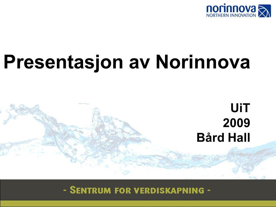 Presentasjon av Norinnova UiT 2009 Bård Hall
