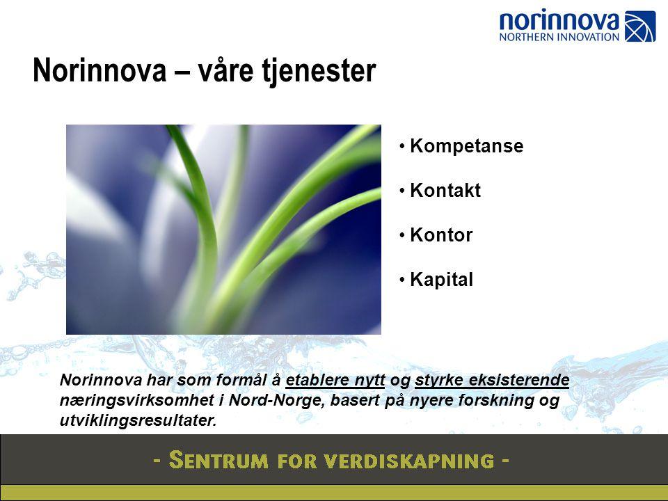 Norinnova – våre tjenester Kompetanse Kontakt Kontor Kapital Norinnova har som formål å etablere nytt og styrke eksisterende næringsvirksomhet i Nord-