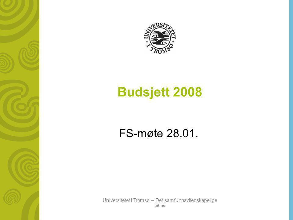 Universitetet i Tromsø – Det samfunnsvitenskapelige uit.no Budsjett 2008 FS-møte 28.01.