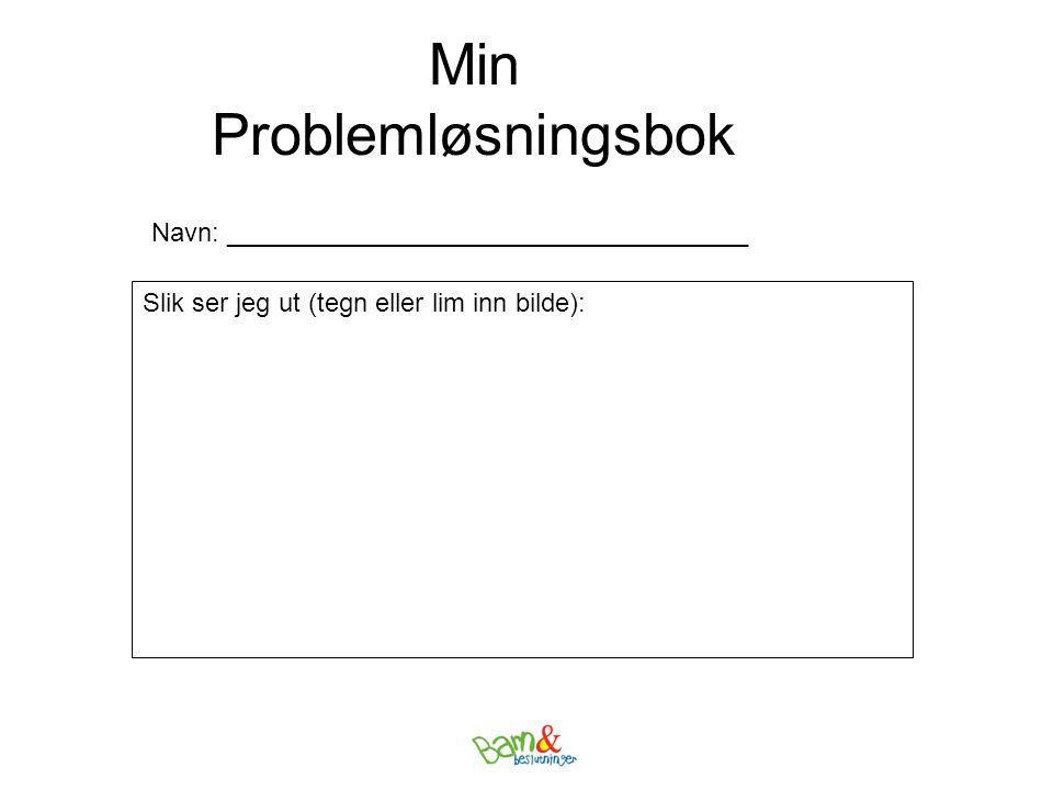 Min Problemløsningsbok Navn: ____________________________________ Slik ser jeg ut (tegn eller lim inn bilde):