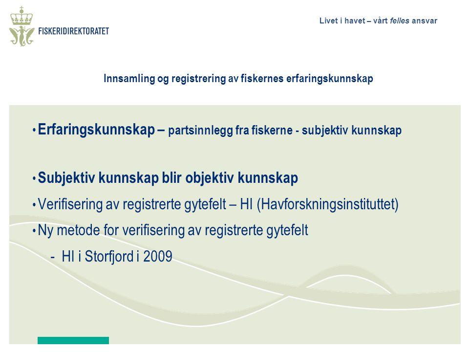 Livet i havet – vårt felles ansvar Innsamling og registrering av fiskernes erfaringskunnskap Erfaringskunnskap – partsinnlegg fra fiskerne - subjektiv