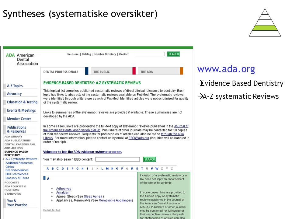 Syntheses (systematiske oversikter) www.ada.org  Evidence Based Dentistry  A-Z systematic Reviews